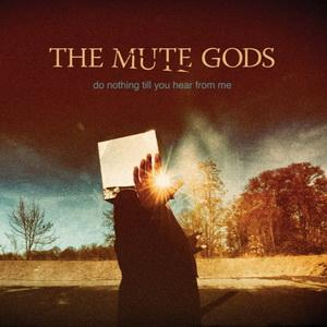 Do Nothing Till Your Hear From Me - THE MUTE GODS